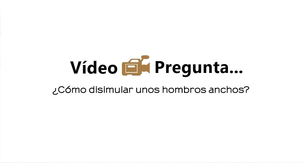 vídeo-preguntas-y-respuestas-hombros-anchos