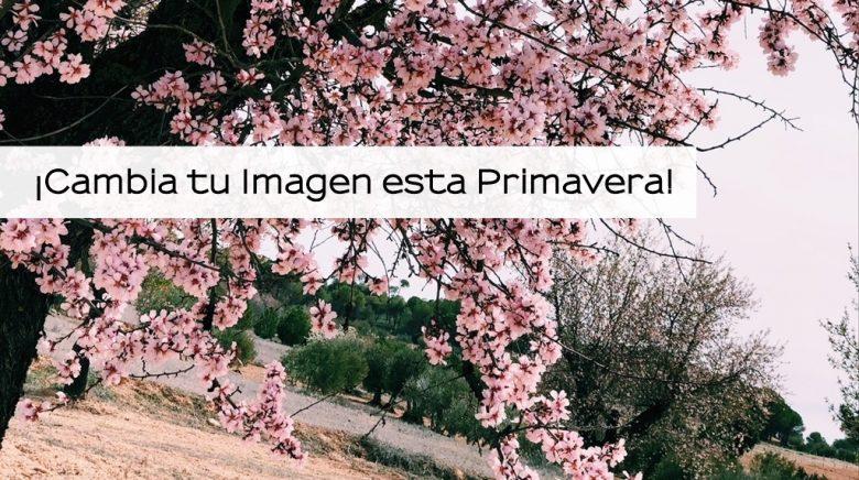 ¡Cambia tu Imagen esta Primavera!