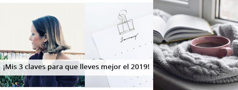 ¡Mis 3 claves para que lleves mejor el 2019!
