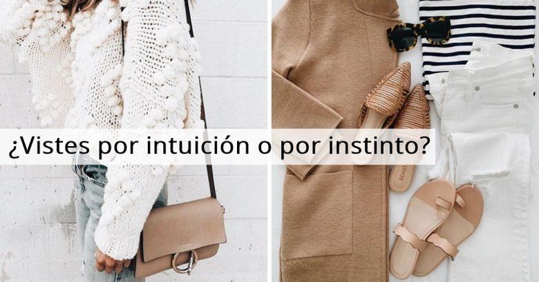 ¿Te vistes por instinto o Intuición?